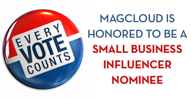 MagCloud is honored to be a Small Biz Influencer Nominee